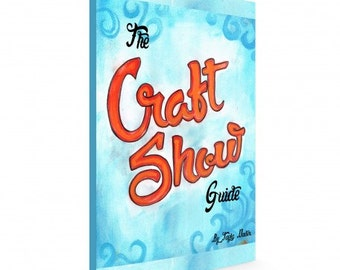 The Craft Show Guide Ebook, A quick guide to all you need to know about selling at local craft shows, Instant Digital Download