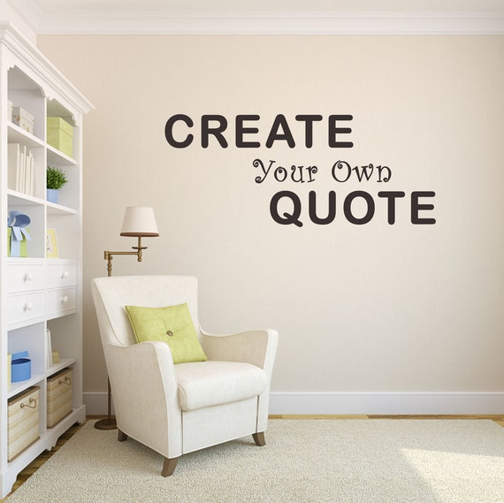 Make Your Own Quotes: Create Your Own Quote For Your Walls Custom And Personalized