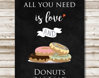 All You Need is Love and Donuts Printable Kitchen Wall Art Dessert Bar Sign 5x7 8x10 11x14 Bakery Sign Chalkboard Sign Party Decor