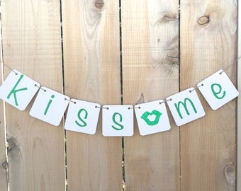 Kiss Me St Patricks Day Banner, Sign, Party Decor, Photo Prop, Irish