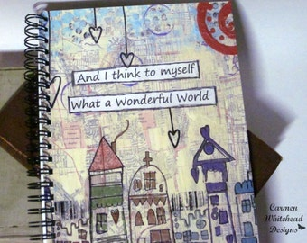 And I think to myself, what a wonderful world - Spiral bound journal