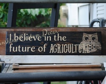I believe in the future of agriculture
