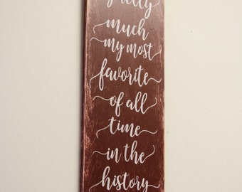 Distressed Wood Sign You Are Pretty Much My Favorite Of All Time In The History Of Ever Rustic Wood Wall Art Handpainted Home Decor