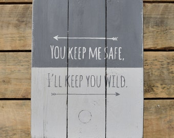 "reclaimed wood wall art - ""you keep me safe i'll keep you wild"""