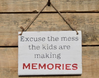 "reclaimed wood, drift wood sign - ""excuse the mess the kids are making memories"""