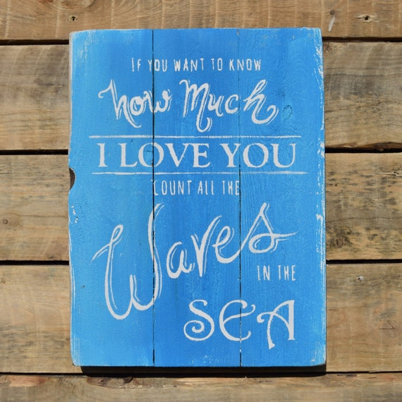 "reclaimed wood wall art - ""if you want to know how much I love you count all the waves in the sea"""