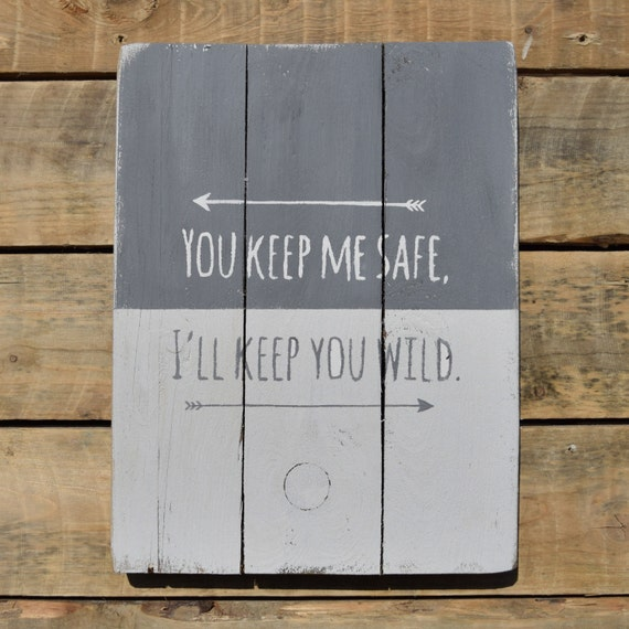 """reclaimed wood wall art - """"you keep me safe i'll keep you wild"""""""