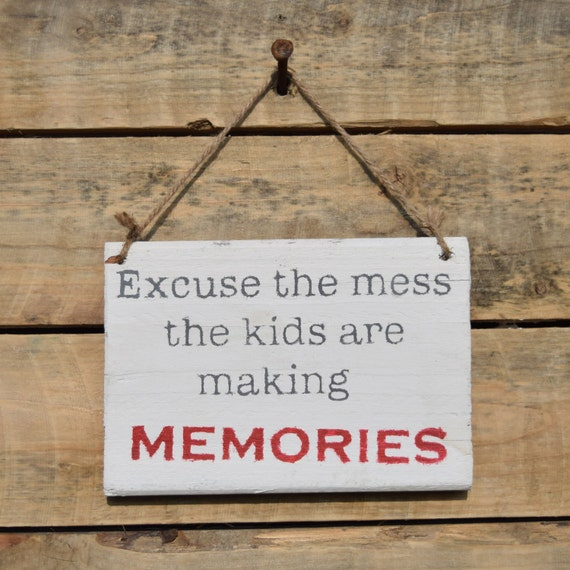 """reclaimed wood, drift wood sign - """"excuse the mess the kids are making memories"""""""