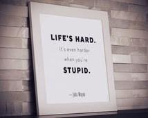 John Wayne Quote - Funny Quote Print - Typography Print - Typography Art - Life's Hard - Quote Poster - Wall Art - Office Decor