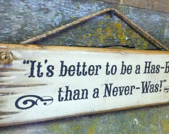 It's Better To Be A Has-Been Than A Never Was, Western, Antiqued, Rustic, Wooden Sign