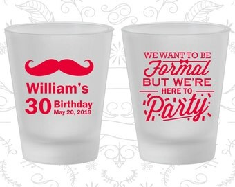 30th Birthday Frosted Shot Glasses, Mustache Birthday, Formal but here to party, Birthday Frosted Shot Glass (20132)