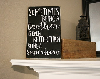 "12x18"" Sometimes Being A Brother Is Even Better Than Being A Superhero Wood Sign - Room Decor - Nursery Decor - Little Brother - Big Brother"