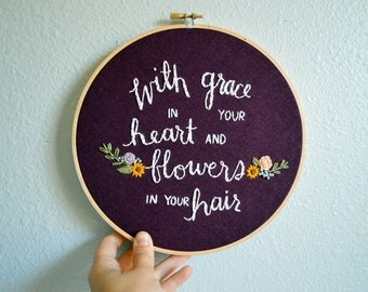 READY TO SHIP: Mumford & Sons Embroidery Hoop Art, Music Quote, With Grace in Your Heart and Flowers in Your Hair