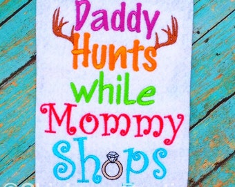 Instant Download: Daddy Hunts While Mommy and I Shop Embroidery Design