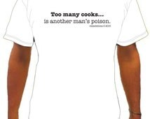 Too many cooks... is another man's poison