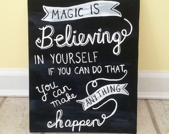 Magic is Believing in Yourself, if you can do that Anything can happen (16x20)