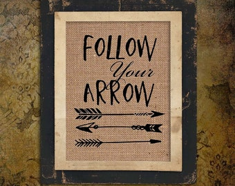 Follow Your Arrow   Burlap Print   Arrows   Rustic Sign   Quote   Typography   Motivational   Inspiring Quote  # 127