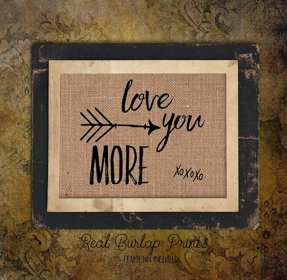 Anniversary Gift | Love You More | Arrows | Rustic Sign | Valentines Day | Quote | Couple | Burlap Print | Personalized |   # 129