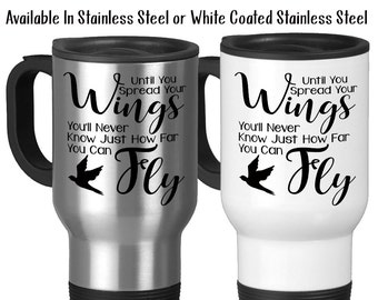 Travel Mug, Until You Spread Your Wings You'll Never Know Just How Far You Can Fly Graduation Gift Inspiration, Stainless Steel, 14 oz