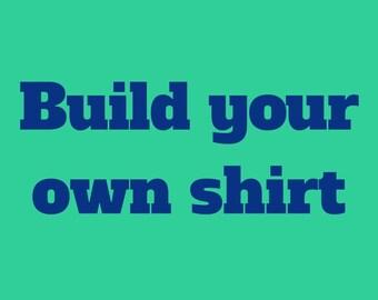 Build your own custom shirt