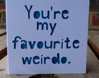 You're my favourite weirdo card