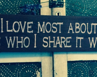 Sign: What I love most about our home is who I share it with