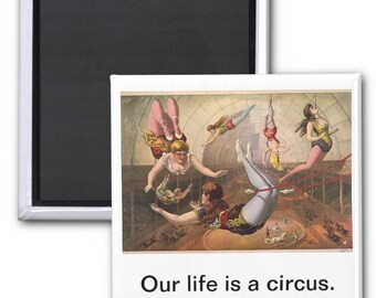 Our Life is a Circus Vintage 2 Inch Square Magnet REPRO