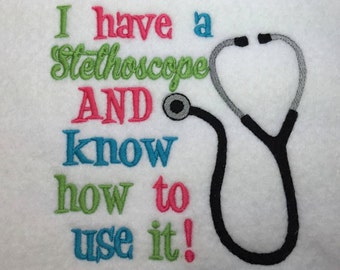 I Have a Stethoscope - Nurse - Medical - 4 Sizes Included - Embroidery Design -   DIGITAL Embroidery DESIGN