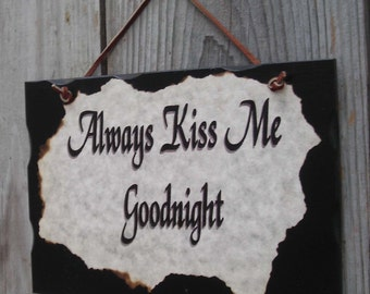 Wooden sign, Always Kiss Me Goodnight,  6 inches X 9 Inches