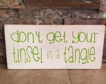Dont Get Your Tinsel In A Tangle Wooden Rustic Christmas Holiday Sign