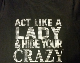 Closeout Sale -Act like a LADY and Hide your Crazy-