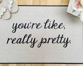 The Original You're Like, Really Pretty PRINTED SCRIPT Doormat, Door Mat Indoor/Outdoor 18x27 by Be There in Five