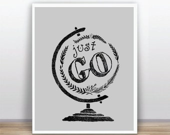 BUY 2 GET 1 FREE Travel Quote Just Go Globe Vintage Poster World Map Instant Download 8x10 Printable Wall Decor Art Digital Poster Digital