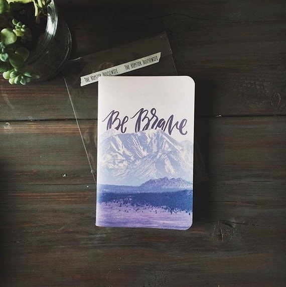 6x8 Notebook, Be Brave, Limited Edition / Notebooks, Sketch Notebook, Journal, Writer's Notebook.
