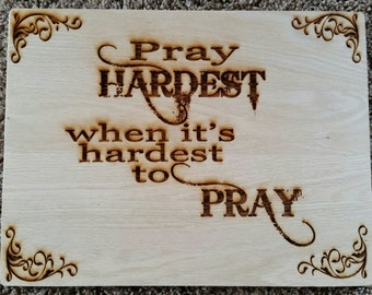 Pray Hardest Laser Engraved Wooden Plaque