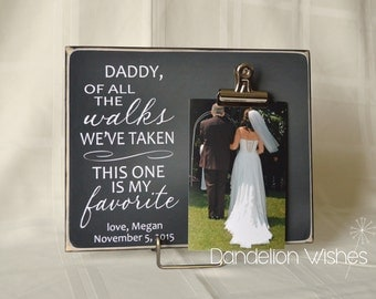Father of The Bride Gift Photo Frame { Of All The Walks We've Taken...} Personalized Picture Frame Gift For Dad  (...Walk Me Down The Aisle)