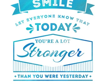 Inspirational Digital quote Smile let everyone know you're a lot stronger today than yesterday Printable, DIY, INSTANT DOWNLOAD