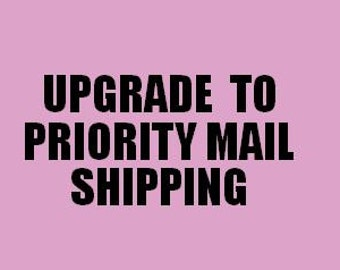 Priority Mail Shipping, Upgrade from First Class to Priority Mail AND Rush Fee