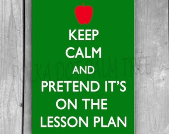 INSTANT DOWNLOAD Keep Calm And Pretend Its On The Lesson Plan Classroom Teacher Gift Green Red 5x7 Printable PDF
