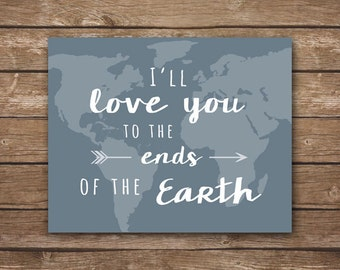 INSTANT DOWNLOAD -  Love You to the Ends of the Earth - Printable - Inspirational Art - Vintage Travel Nursery Décor - DIGITAL 8x10