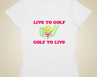 Women's golf t shirt LIve to Golf - Golf to Live