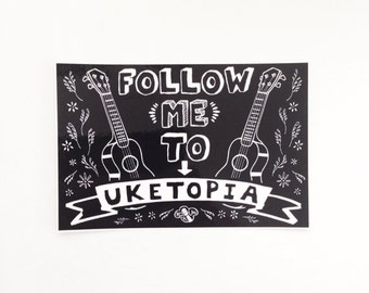 "Ukulele Bumper Sticker: Follow Me To Uketopia 4"" x 6"""