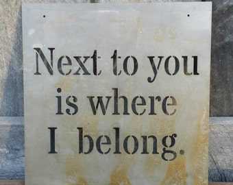 Next To You Is Where I Belong - Metal Sign