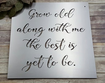 Grow Old Along With Me The Best Is Yet To Be - Metal Sign