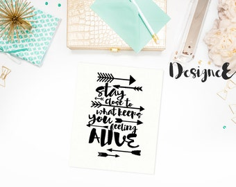 Quote Print - Stay close to what keeps you feeling alive