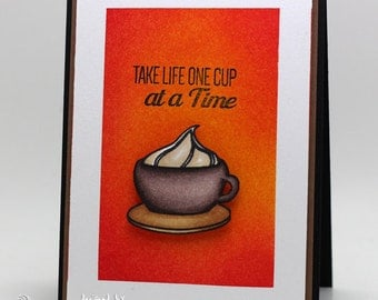 """Take life one cup at the time"""" card"""