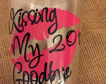 Kissing My 20's Goodbye acrylic tumbler with lid and straw