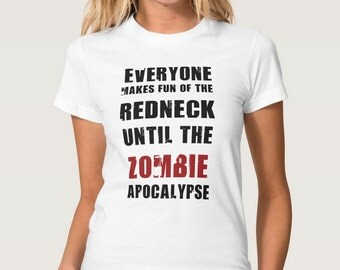 T-SHIRT: Everyone Makes Fun Of The Redneck Until The Zombie Apocalypse The Walking Dead