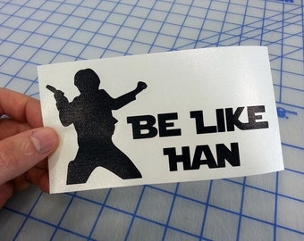 Star Wars Be Like Han Decal... Be Like Han decal.. Be Like Han sticker.. Han Solo decal.. Han Solo sticker.. Star Wars decal..