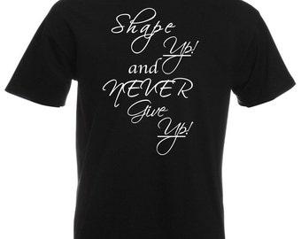 Mens T-Shirt with Quote Shape up and Never Give Up / Inspirational Text Shirts / Motivational Words Shirt + Free Random Decal Gift